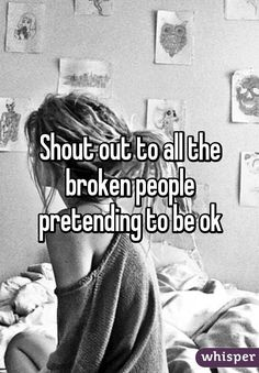 Shout out to all the broken people pretending to be ok