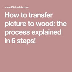How to transfer picture to wood: the process explained in 6 steps!