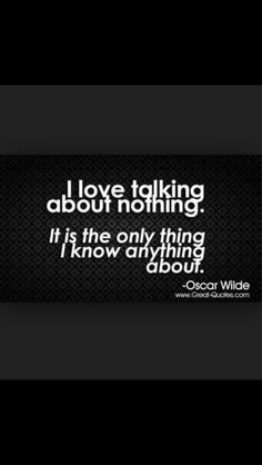 great quotes, sayings, talking about nothing, oscar wilde