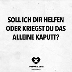 Soll ich dir helfen oder kriegst du das alleine kaputt Did you manage both grandios yourself like tens of other couples too …. Girly Quotes, Funny Quotes, Words Quotes, Sayings, Humor Grafico, Geek Humor, Just Kidding, True Words, Hilarious