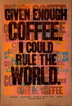 given enough coffee, i could rule the world