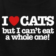 I love cats but I can't eat a whole one! Kids' Shirts