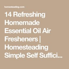 14 Refreshing Homemade Essential Oil Air Fresheners | Homesteading Simple Self Sufficient Off-The-Grid | Homesteading.com