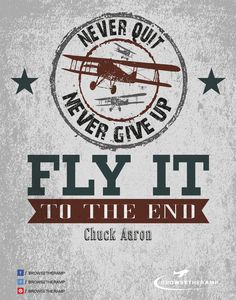 Never quit, never give up. Fly it to the end. - Chuck Aaron #aviation #avgeek #flying