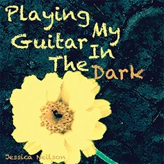 Playing My Guitar In The Dark Jessica Neilson https://www.amazon.com/dp/B01FUQCG9Q/ref=cm_sw_r_pi_dp_DYKpxbXKQ0MGX