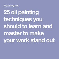 25 oil painting techniques you should to learn and master to make your work stand out