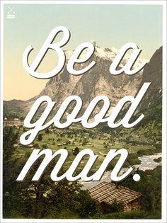 Be a good man.