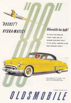 1950 Ad - Yellow Oldsmobile 88 - 'Rocket! Hydra-Matic! My Dad had this when I was little...Louder then HELL!