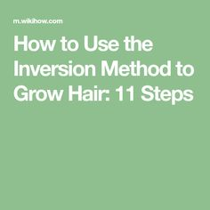 How to Use the Inversion Method to Grow Hair: 11 Steps