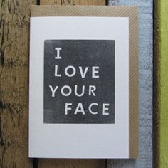 I Love Your Face Card  £2.50  A fantastic greeting card!