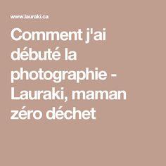 Comment j'ai débuté la photographie - Lauraki, maman zéro déchet