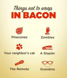 Things NOT to wrap in #bacon. Can you think of anything else? Yeah, me neither.