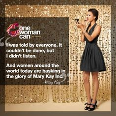 """""""I was told by everyone, it couldn't be done, but I didn't listen."""" - Mary Kay Ash #OneWomanCan"""