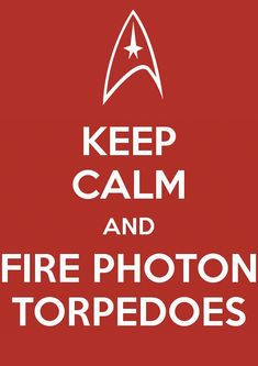 Keep calm and fire photon torpedoes. Fire, Mr. Worf.