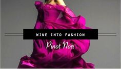 Pinot Noir – The Temperamental Meuse [Wine to Fashion] - Swirl it!