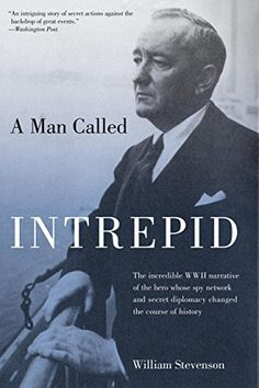 Man Called Intrepid: The Incredible WWII Narrative Of The Hero Whose Spy Network And Secret Diplomacy Changed The Course Of History by William Stevenson.  Cover image from amazon.com. Click the cover image to check out or request the biographies and memoirs kindle.