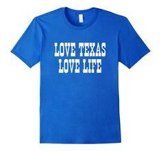 Love Texas Love Life T-Shirt