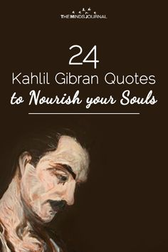 24 Kahlil Gibran Quotes to Nourish your Souls - https://themindsjournal.com/kahlil-gibran/