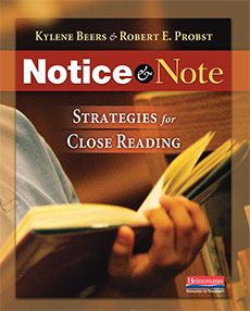 Notice and Note: Strategies for Close Reading    by Kylene Beers and Robert Probst   Heinemann, 2013    After I finished reading NOTICE ...