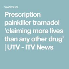Prescription painkiller tramadol 'claiming more lives than any other drug' | UTV - ITV News