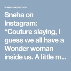 """Sneha on Instagram: """"Couture slaying, I guess we all have a Wonder woman inside us. A little motivation midweek in case you having a crappy one to make you…"""" • Instagram"""