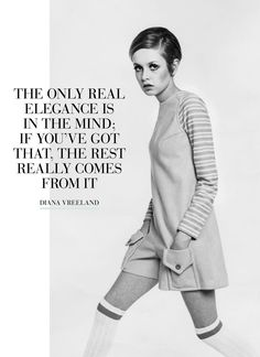 True say Diana Vreeland. Sixties Fashion, Mod Fashion, Fashion Models, Vintage Fashion, Timeless Fashion, Diana Vreeland, Swinging London, Vogue, Fashion Quotes