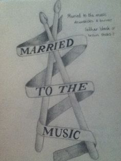 I drew this out EXACTLY how I want it. I want a pair of black drumsticks wrapped in a banner that says 'Married To The Music'. This tattoo means, that by me playing the drums for the rest of my life, I will always in someway be married to the music, and that music will always be a part of me (well that's my interpretation). This is the best tattoo I've drawn so far. <3
