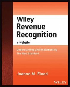 Wiley Revenue Recognition: Understanding and Implementing the New Standard