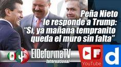 """Peña Nieto le responde a Trump: """"Sí, ya mañana tempranito queda el muro ..."""