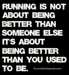 This is so true. Running is a personal journey, don't make it about anyone else other than yourself.