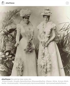 Ella of Hesse with her dear sister, Alix of Hesse, later Tsarina Alexandra Feodorovna of Russia.