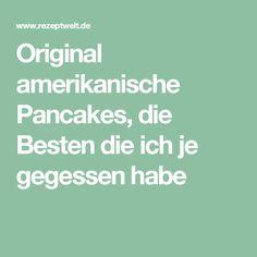 Original amerikanische Pancakes, die Besten die ich je gegessen habe