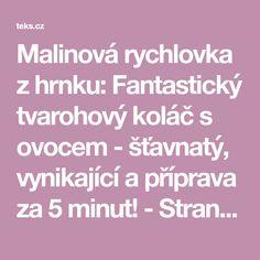 Malinová rychlovka z hrnku: Fantastický tvarohový koláč s ovocem - šťavnatý, vynikající a příprava za 5 minut! - Strana 2 z 2 - teks.cz