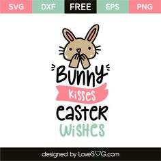 *** FREE SVG CUT FILE for Cricut, Silhouette and more *** Bunny kisses easter wishes
