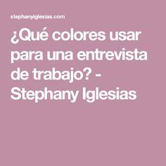 ¿Qué colores usar para una entrevista de trabajo? - Stephany Iglesias