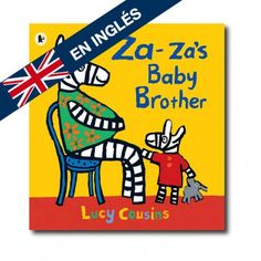 """""""Za–za's Baby Brother"""" (Lucy Cousins). Editorial: Walker Books. Edad recomendada: A partir de 2 años."""