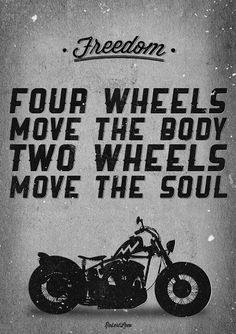 Four Wheels Move the Body Two Wheels Move the Soul #motorcycles #bikes #quotes…