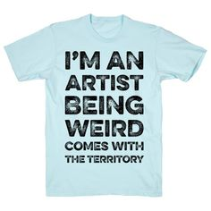 I'm An Artist Being Weird Comes With The Territory T-Shirts Danielle Bregoli, Stay Weird, Weird Pictures, Weird And Wonderful, Funny Shirts, Printed Shirts, Badge, Original Art, Kid