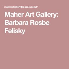 Maher Art Gallery: Barbara Rosbe Felisky
