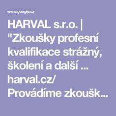 """HARVAL s.r.o.   """"Zkoušky profesní kvalifikace strážný, školení a další ...  harval.cz/  Provádíme zkoušky profesní kvalifikace """"Strážný- 68-008-E"""", přípravné kurzy k PK """"Strážný- 68-008-E"""", rekvalifikace, a další vzdělávání pracovníků"""