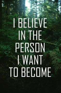 believe in the person you want to become.