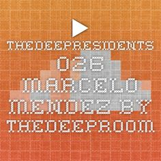 ▶ TheDeepResidents 026 - Marcelo Mendez by TheDeepRoom
