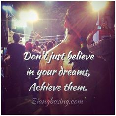 Don't just believe in your Muay Thai dreams, achieve them!