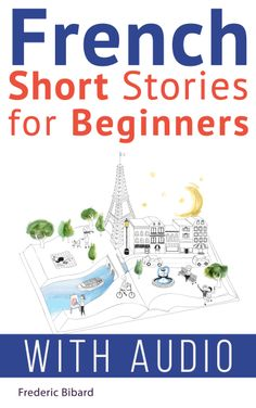 French: Short Stories for Beginners + French Audio: Improve your reading and listening skills in French. Learn French with Stories (French Short Stories Book by [Bibard, Frederic, French] Learn French Beginner, Learn To Speak French, French For Beginners, Learn French Audio, Learn French Free, Learn English, French Expressions, French Language Lessons, French Language Learning