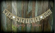 Love this, but for the I believe I will do the hearts in gold! ~ WE STILL DO ~ Burlap Anniversary Banner~ Rustic Country Photo Prop Renew Vows 60th Anniversary Parties, Anniversary Banner, Anniversary Decorations, 25th Wedding Anniversary, Anniversary Ideas, Rustic Anniversary Party, Pearl Anniversary, Parents Anniversary, Wedding Decorations