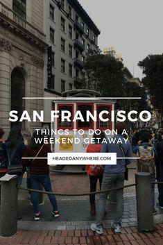 Weekend Getaway: Things to do in San Francisco, California