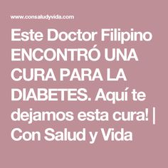 Este Doctor Filipino ENCONTRÓ UNA CURA PARA LA DIABETES. Aquí te dejamos esta cura! | Con Salud y Vida Filipino, Cura Diabetes, Medicine, Diabetic Meal Plan, I Found You, Natural Remedies, Home Remedies, Health, Life