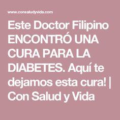 Este Doctor Filipino ENCONTRÓ UNA CURA PARA LA DIABETES. Aquí te dejamos esta cura! | Con Salud y Vida