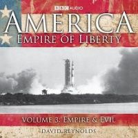 America Empire of Liberty Volume 3: Empire and Evil written by David Reynolds performed by David Reynolds on CD (Unabridged)