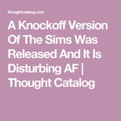 A Knockoff Version Of The Sims Was Released And It Is Disturbing AF | Thought Catalog
